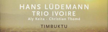 Trio Ivoire, Timbuktu, Intuition Records 71310, Aly Keita, Christian Thomé, Hans Lüdemann, Christian Heck, recorded, aufgenommen, LOFT, Cologne, Köln